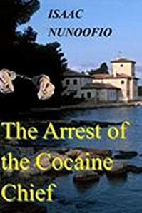 isaac nunoofio arrest of the cocaine chief fiction thriller