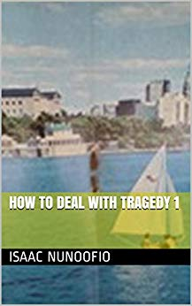 isaac nunoofio how to deal with tragedy 1
